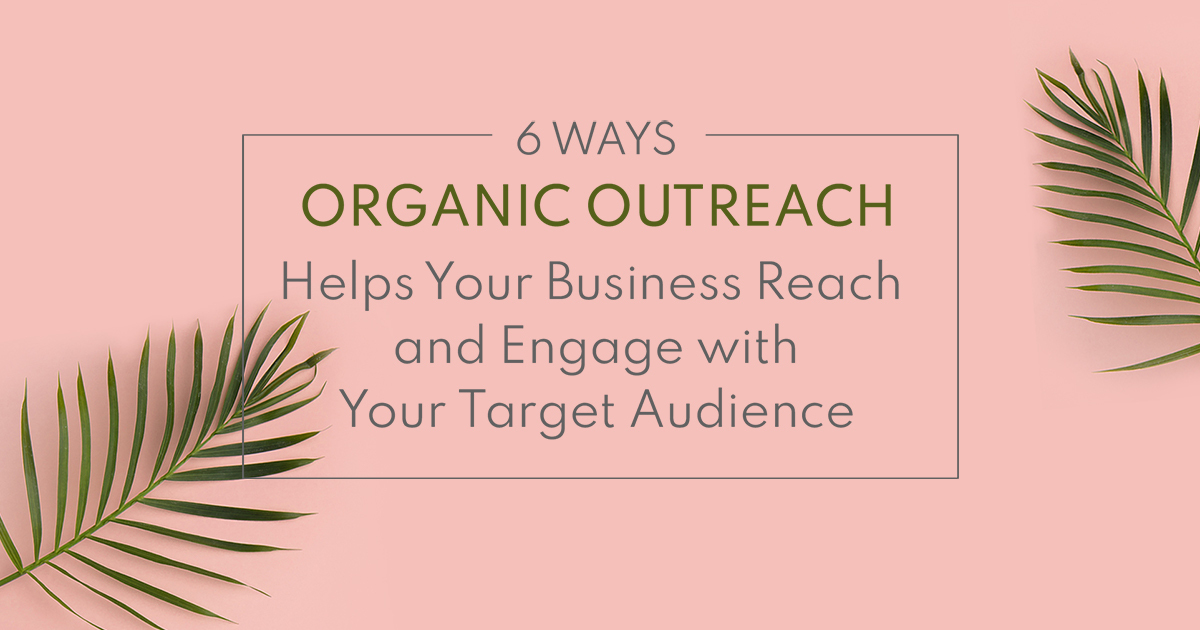 Six Ways Organic Outreach Helps Your Business Reach and Engage with Your Target Audience Spring Creative