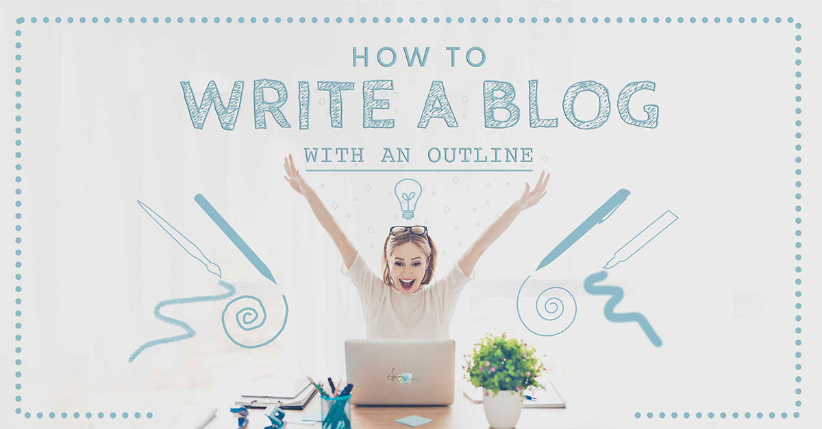 How-to-Write-a-Blog-with-an-Outline-Spring-Creative-FB